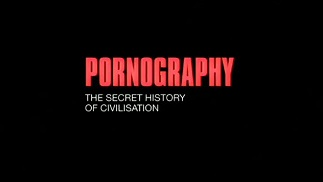 Порнография: Тайная история цивилизации 5 серия. Секс, ложь и видео / Pornography: The Secret History of Civilization (1999)