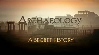 BBC Археология: Тайная история / Archaeology: A Secret History 03. Сила прошлого (2013)