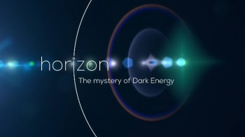BBC horizon Тайны тёмной энергии / The Mysteries of Dark Energy (2015)