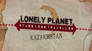 Lonely Planet: путеводитель по неизвестному Казахстану / Lonely Planet: A guide to the unknown Kazakhstan (2014)