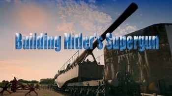 Суперпушка Гитлера / Building Hitler's Supergun (2015) HD