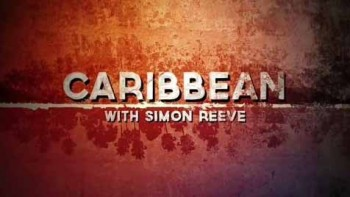Карибский трип Саймона Рива 3 серия / Caribbean with Simon Reeve (2015)