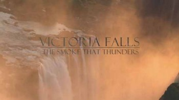 Водопад Виктория - Гремящий дым / Victoria Falls - The Smoke that Thunders (2009) HD