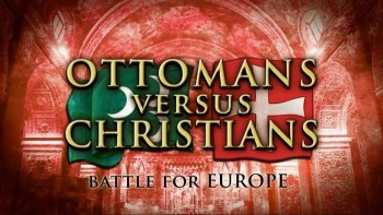 Османы и христиане: Битва за Европу 1 серия / Ottomans Versus Christians: Battle for Europe (2016)
