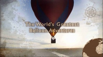 Вокруг света на воздушном шаре 2 серия. Кения / The World's greatest balloon adventures (2012)