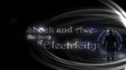 Шок и Трепет - История Электричества / Shock and Awe - The Story of Electricity (2011)